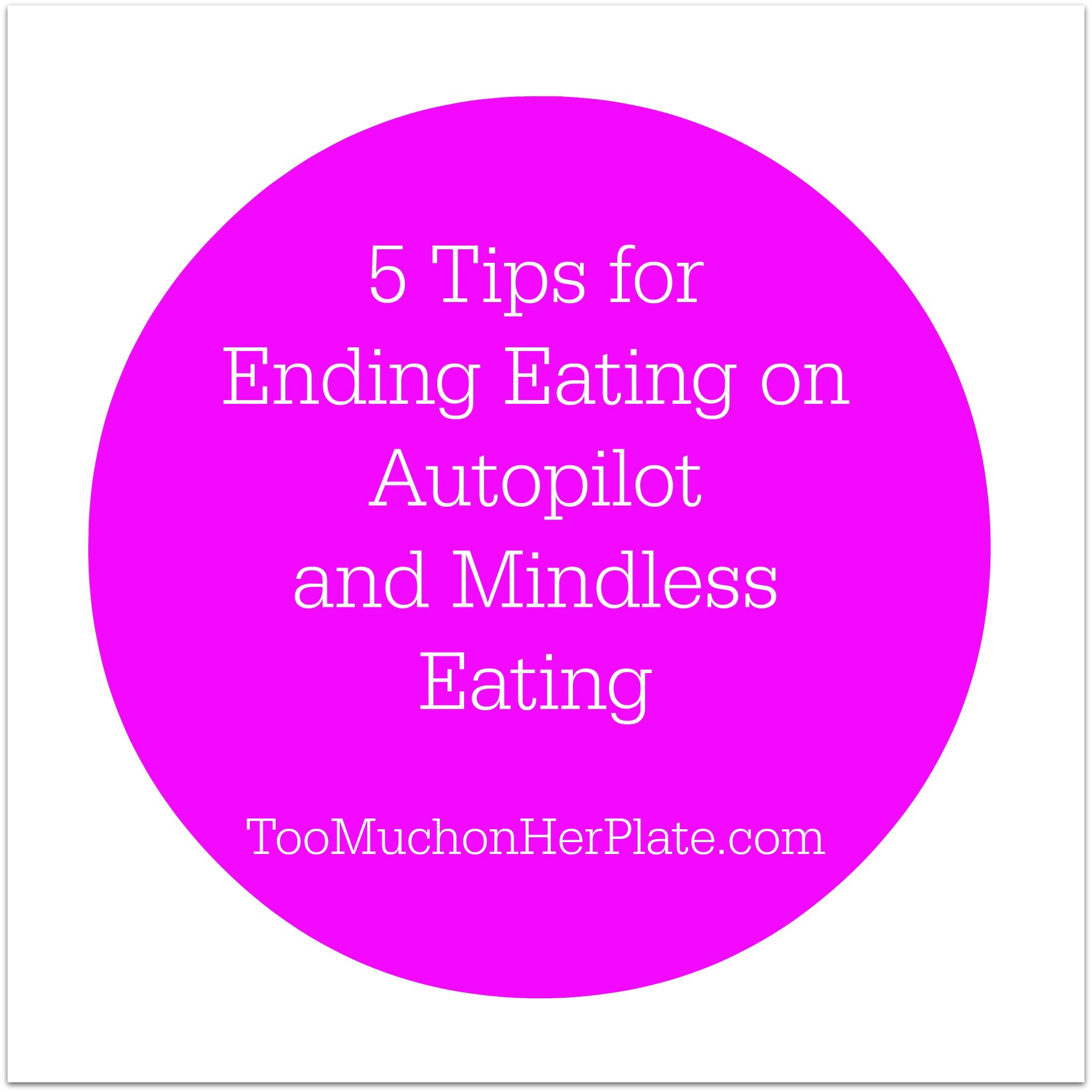 Are You An Emotional Eater We Share Practical Tips To: 5 Tips For Ending Eating On Autopilot And Mindless Eating