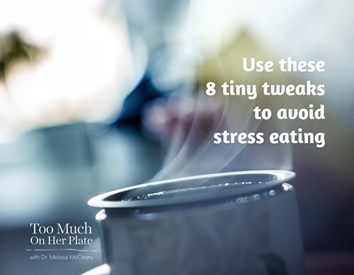 Use These 8 Tiny Tweaks To Beat Stress Eating
