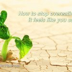 How to stop overeating when it feels like you can't