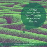 4 Ways You Can Use Your Thoughts to Get Better Results