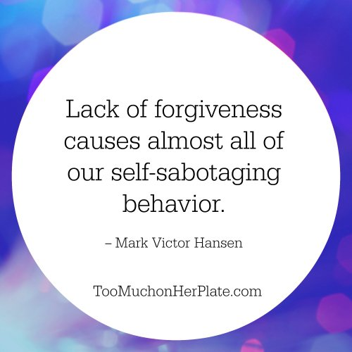 Lack of forgiveness causes almost all of our self-sabotaging behavior. -- Mark Victor Hansen