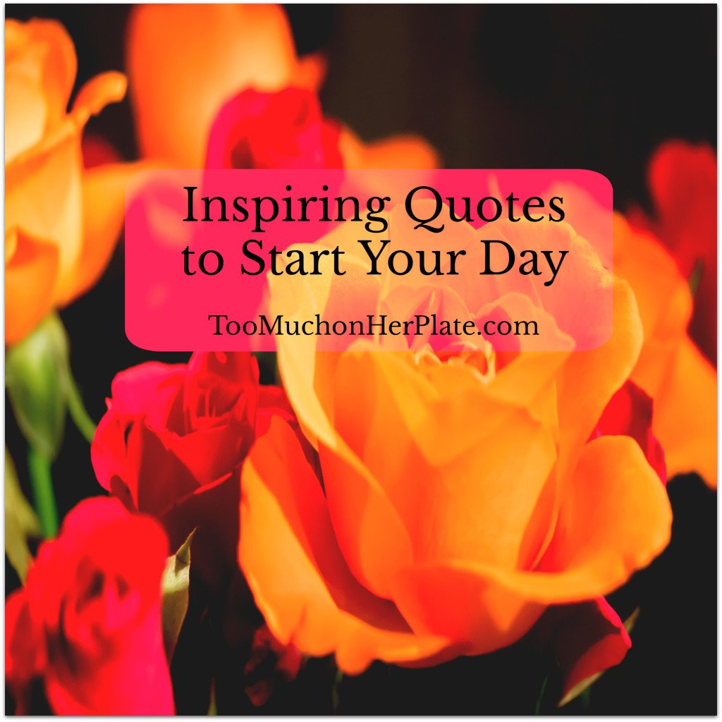 Quotes To Start The Day: Inspiring Quotes To Start Your Day