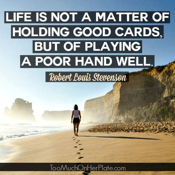 Life Is Not A Matter Of Holding Good Cards, But Of Playing A Poor Hand