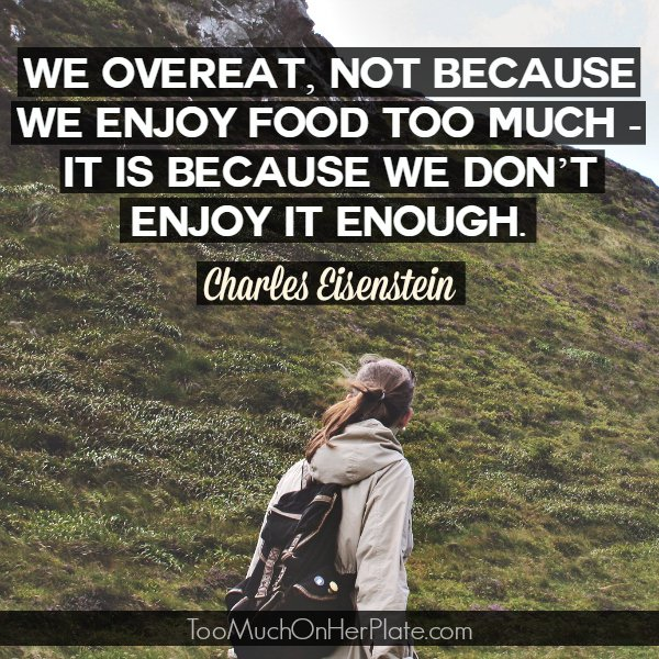 We Overeat, Not Because We Enjoy Food Too Much   It Is Because We Don