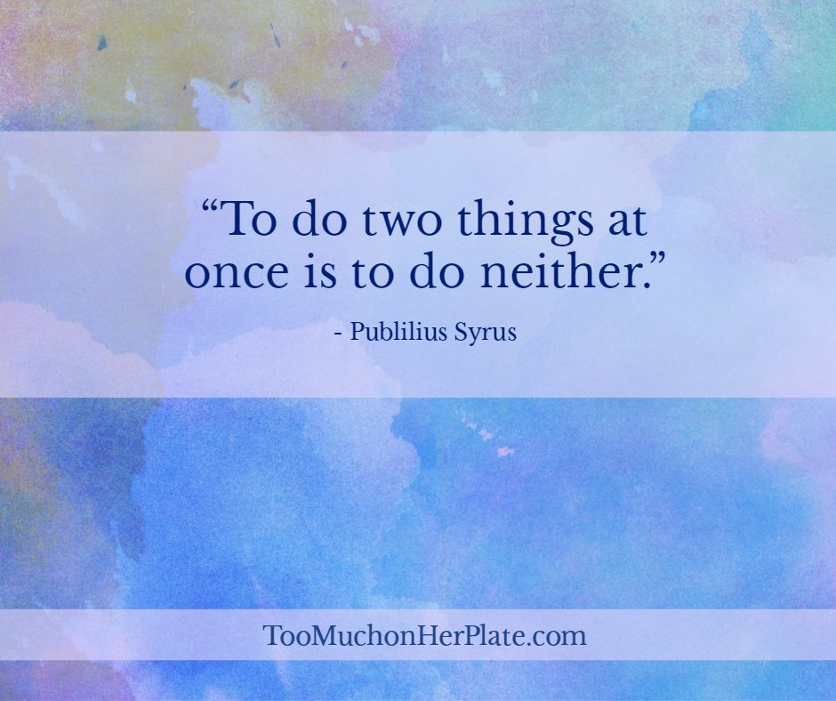 Image of: Resolution to Do Two Things At Once Is To Do Neither Publilius Syrus Everyday Power 15 Powerful Quotes To Change The Way You Think About Time And Being