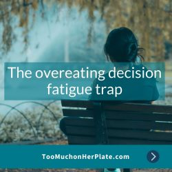 Overwhelmed? Overcome the overeating decision fatigue trap